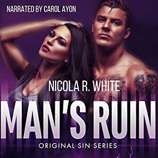 Man's Ruin     Original Sin, Book 1              By:                                                                                                                                 Nicola R. White                               Narrated by:                                                                                                                                 Carol Ayon                      Length: 7 hrs and 25 mins     13 ratings     Overall 3.8