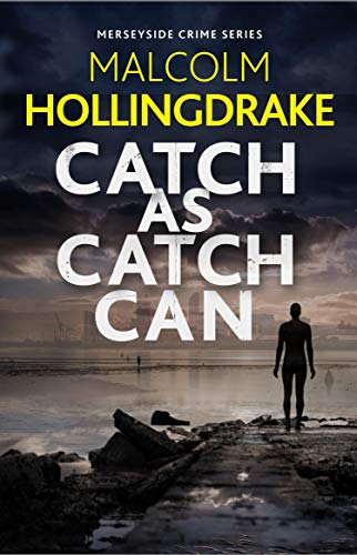 Catch as Catch Can (The Merseyside Crime Series Book 1) by [Malcolm Hollingdrake]