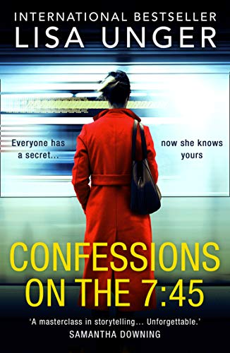 Confessions On The 7:45: An absolutely unforgettable psychological thriller by [Lisa Unger]