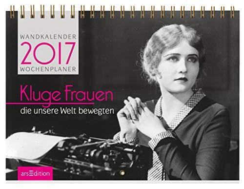 Kluge Frauen, die unsere Welt bewegten 2017: Wandkalender / Wochenplaner
