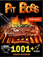 Pit Boss Wood Pellet Smoker Grill Cookbook 1001 Recipes: The perfect Guide to Inexpert