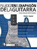Fluidez en el diapasón de la guitarra: Edición en español (técnica de guitarra nº 2)