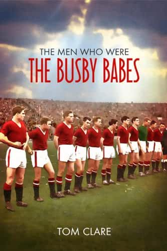 The Men Who Were the Busby Babes (Era History (Football)) (English Edition)