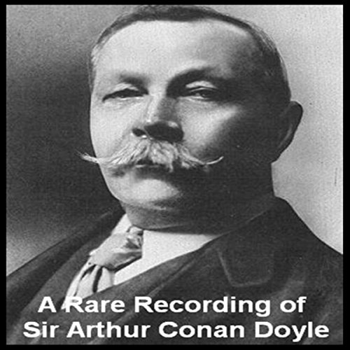 A Rare Recording of Sir Arthur Conan Doyle  Audiolibri