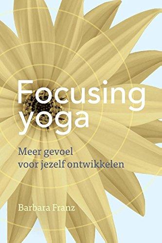 Focusing yoga: meer gevoel voor jezelf ontwikkelen