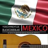Música Ambiente de Rancheras México. Música Mexicana de Fondo Con Guitarra Flamenca