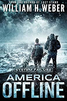 America Offline: System Failure (A Post-Apocalyptic Survival Series) (America Offline Book 2) by [William H. Weber]
