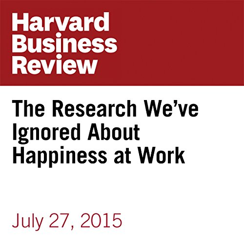 The Research We've Ignored About Happiness at Work copertina