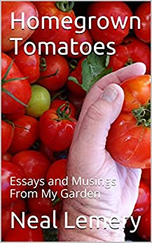 Homegrown Tomatoes: Essays and Musings From My Garden by [Neal C. Lemery J.D]