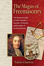 The Magus of Freemasonry: The Mysterious Life of Elias Ashmole - Scientist Alchemist and Founder of the Royal Society