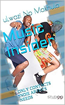 Music Insider: ONLY CONTACTS INDIE ARTISTS NEEDS by [uLwazi No Makhula, Khulani Blose]