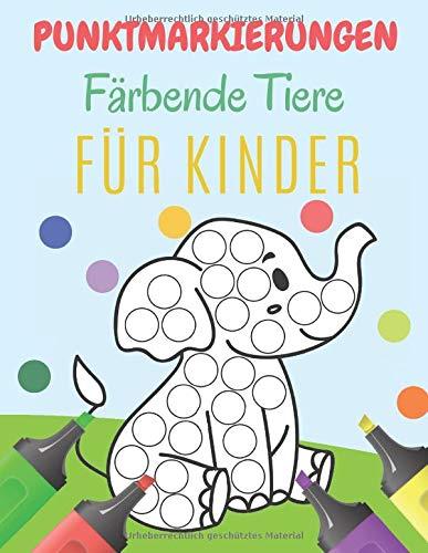 Punktmarkierungen Färbende Tiere Für Kinder: Eine Dot Art machen : Niedliche Tiere - Malbücher für Kinder | Rotterbuch - Leicht geführte Big Dots für Kleinkinder.
