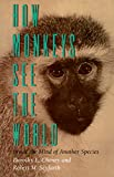 How Monkeys See the World: Inside the Mind of Another Species (English Edition)