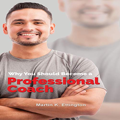 Why You Should Become a Professional Coach Audiobook By Martin Ettington cover art