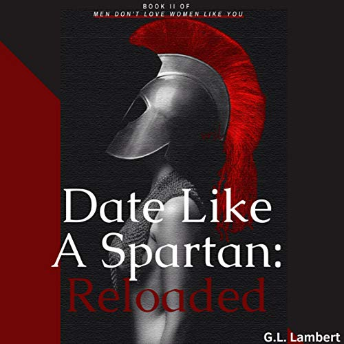 Date like a Spartan: Reloaded (Updated & Expanded) Audiobook By G.L. Lambert cover art