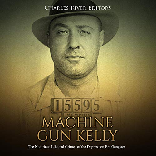 Machine Gun Kelly     The Notorious Life and Crimes of the Depression Era Gangster              By:                                                                                                                                 Charles River Editors                               Narrated by:                                                                                                                                 Dan Gallagher                      Length: 1 hr and 30 mins     1 rating     Overall 5.0