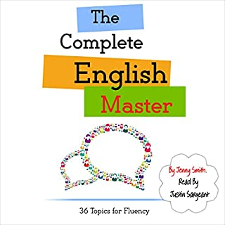 The Complete English Master: 36 Topics for Fluency     Master English in 12 Topics, Book 4              De :                                                                                                                                 Jenny Smith                               Lu par :                                                                                                                                 Jus Sargeant                      Durée : 5 h et 33 min     6 notations     Global 4,3