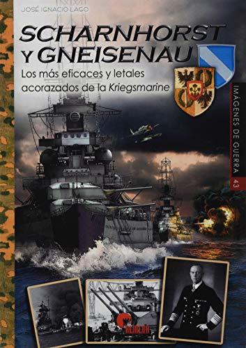 Scharnhorst y Gneisenau. Los Más eficaces y Letales acorazados De La Kriegsmarine: 43 (IMAGENES DE GUERRA)