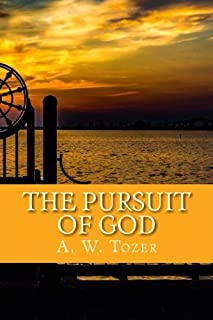 The Pursuit of God by A. W. Tozer: The Pursuit of God by A. W. Tozer