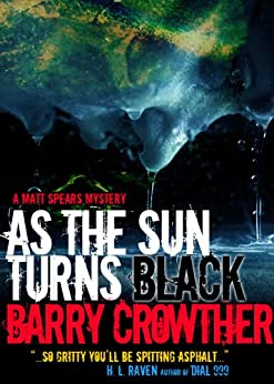 As the Sun Turns Black: A Matt Spears Pulp Thriller Book 2 (Matt Spears Pulp Mystery) by [Barry Crowther]