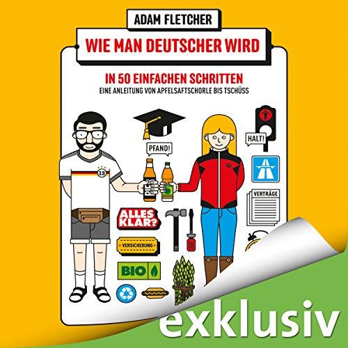 Wie man Deutscher wird in 50 einfachen Schritten - Eine Anleitung von Apfelsaftschorle bis Tschüss audiobook cover art