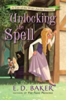 Unlocking the Spell (Tale of the Wide-Awake Princess)