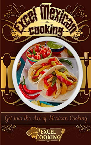 Excel Mexican Cooking: Get into the Art of Mexican Cooking (Excel Cooking)の詳細を見る
