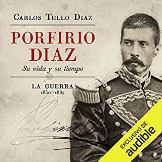 Porfirio Diaz [Spanish Edition]     Su vida y su tiempo. La guerra 1830-1867 [His Life and Times. The War 1830-1867]              By:                                                                                                                                 Carlos Tello Díaz                               Narrated by:                                                                                                                                 Miguel Angel Alvarez                      Length: 19 hrs and 44 mins     48 ratings     Overall 4.5