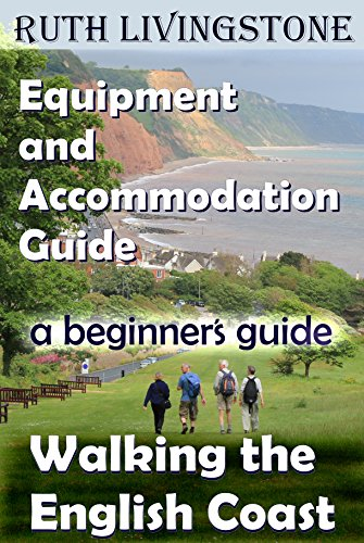 Equipment and Accommodation Guide: Walking the English Coast: A Beginner's Guide (Book 3) (English Edition)