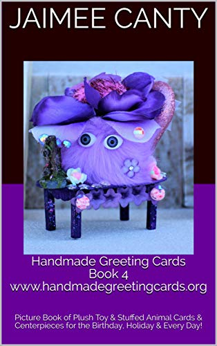 Handmade Greeting Cards Book 4 www.handmadegreetingcards.org: Picture Book of Plush Toy & Stuffed Animal Cards & Centerpieces for the Birthday, Holiday ... Cards (Books 1 to 5)) (English Edition)
