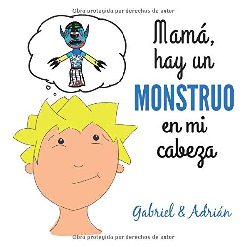 Mamá hay un monstruo en mi cabeza: Cómo ayudar a los...