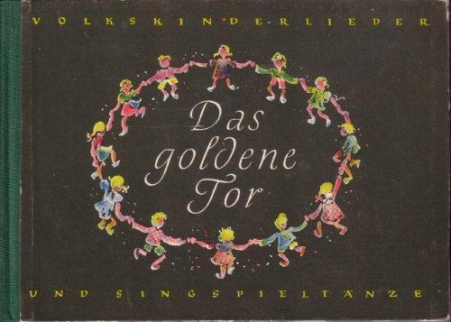 Das goldene Tor. Volkskinderlieder und Singspieltänze