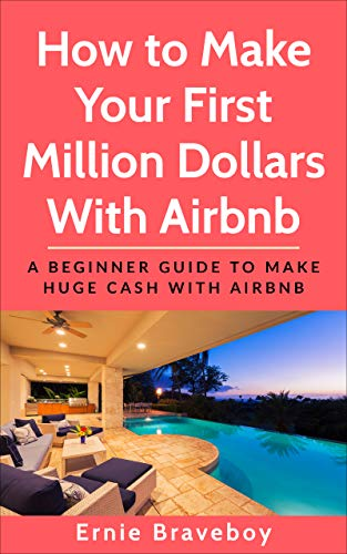 How to Make Your First Million Dollars With Airbnb: A Beginner Guide To Make Huge Cash With Airbnb (English Edition)