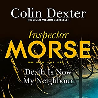 Death Is Now My Neighbour     Inspector Morse Mysteries, Book 12              Written by:                                                                                                                                 Colin Dexter                               Narrated by:                                                                                                                                 Samuel West                      Length: 8 hrs and 39 mins     Not rated yet     Overall 0.0