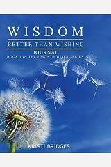 Wisdom Better than Wishing Journal: Book 1 in the 1 Month Wiser series Kristi Bridges Paperback