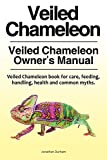 Veiled Chameleon Pet Manual. Veiled Chameleon book for common myths, care, health, handling and feeding. Veiled Chameleon .
