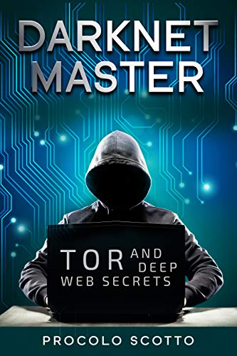 Darknet Master: Tor and Deep Web Secrets