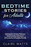 Bedtime Stories For Adults: Relaxing Short Stories designed to Fully Restore your Body and Mind. Reduce Anxiety and Prevent Insomnia with Deep Sleep Hypnosis. Let Yourself Go on a Magical Journey.