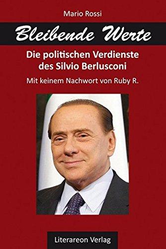 Bleibende Werte: Die politischen Verdienste des Silvio Berlusconi (Literareon)