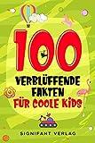 100 verblüffende Fakten für coole Kids: Spannendes Wissen für clevere Jungs und Mädchen