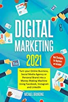 Digital Marketing 2021: Turn your Online Business, Social Media Agency or Personal Brand into a Money Making Machine Using Facebook, Instagram and LinkedIn - Best Strategies for Beginners are Included
