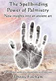 The Spellbinding Power of Palmistry: New Insights Into an Ancient Art - Johnny Fincham