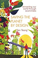 Saving The Planet By Design: Reinventing Our World Through Ecomimesis