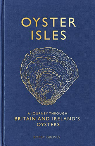 Oyster Isles: A Journey Through Britain and Ireland's Oysters (English Edition)