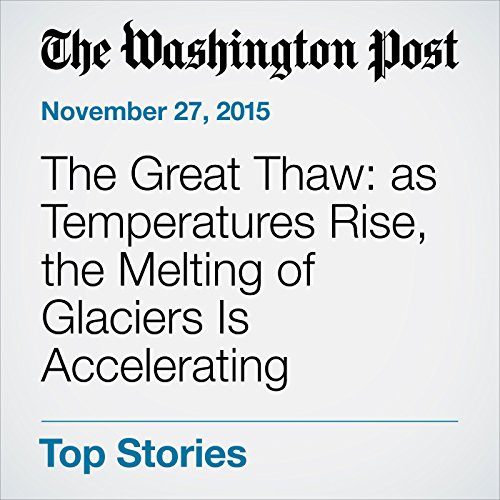 The Great Thaw: as Temperatures Rise, the Melting of Glaciers Is Accelerating cover art