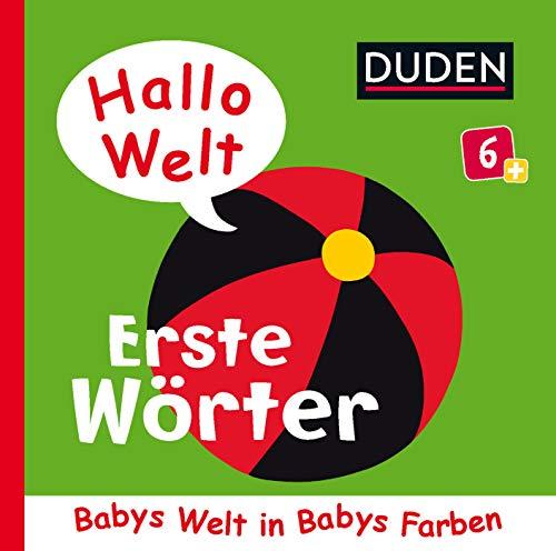 Duden 6+: Hallo Welt: Erste Wörter: Babys Welt in Babys Farben (DUDEN Pappbilderbücher 6+ Monate, Band 4)