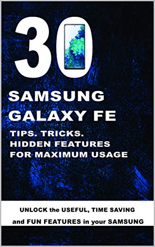 Samsung Galaxy S20 FE: 30 Tips, Tricks & Hidden Features For Maximum Usage (English Edition)