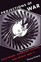 Projections of War: Hollywood, American Culture, and World War II. (Film and Culture Series) by Thomas Doherty (1994-08-03)