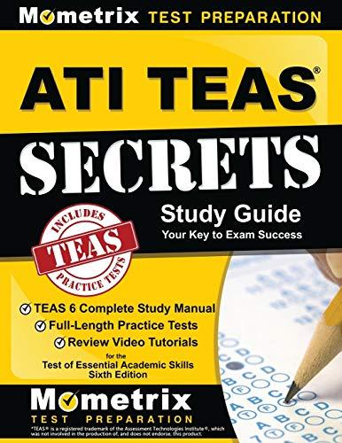 ATI TEAS Secrets Study Guide: TEAS 6 Complete Study Manual, Full-Length...