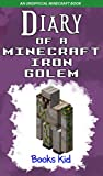 Diary of a Minecraft Iron Golem: An Unofficial Minecraft Book (English Edition)